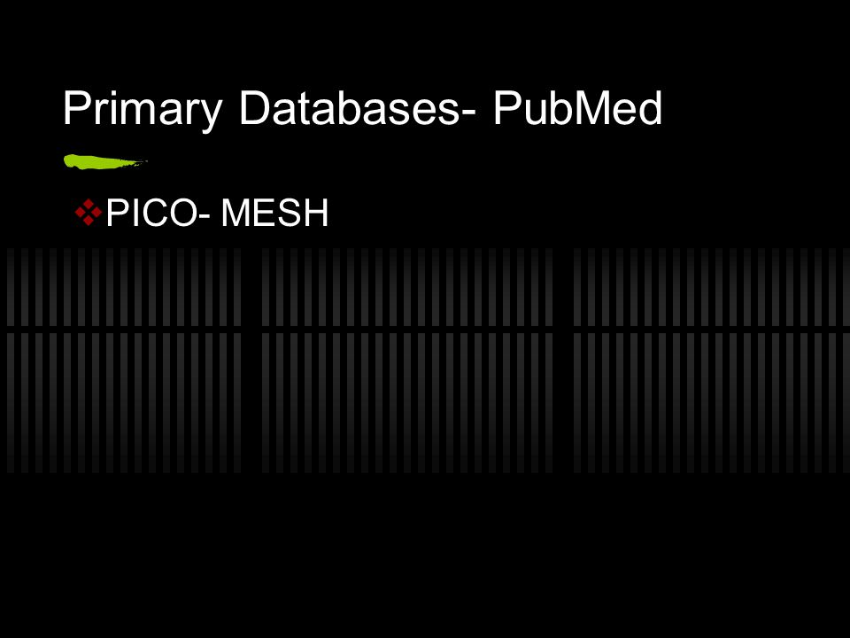 Primary Databases- PubMed  PICO- MESH
