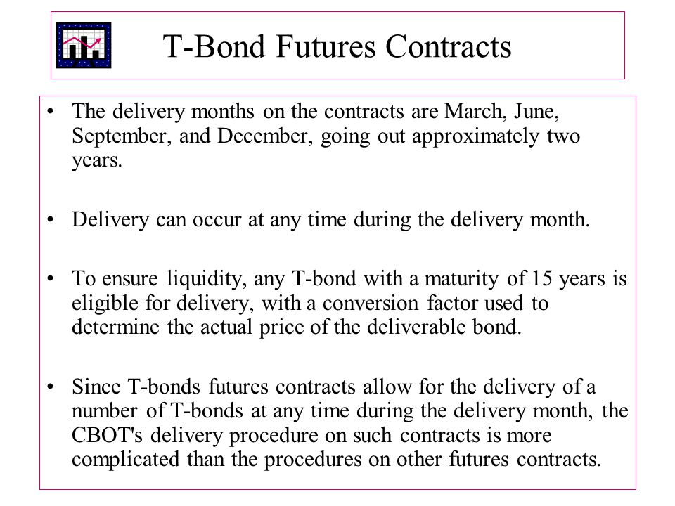 T ‑ Bond Futures Contracts The delivery months on the contracts are March, June, September, and December, going out approximately two years.