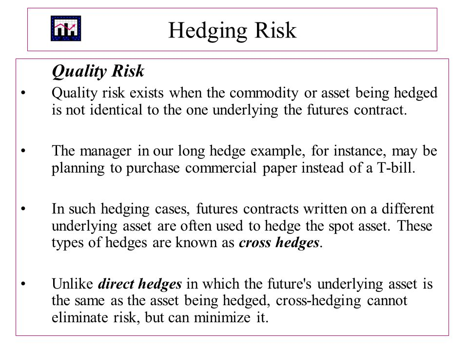 Hedging Risk Quality Risk Quality risk exists when the commodity or asset being hedged is not identical to the one underlying the futures contract.
