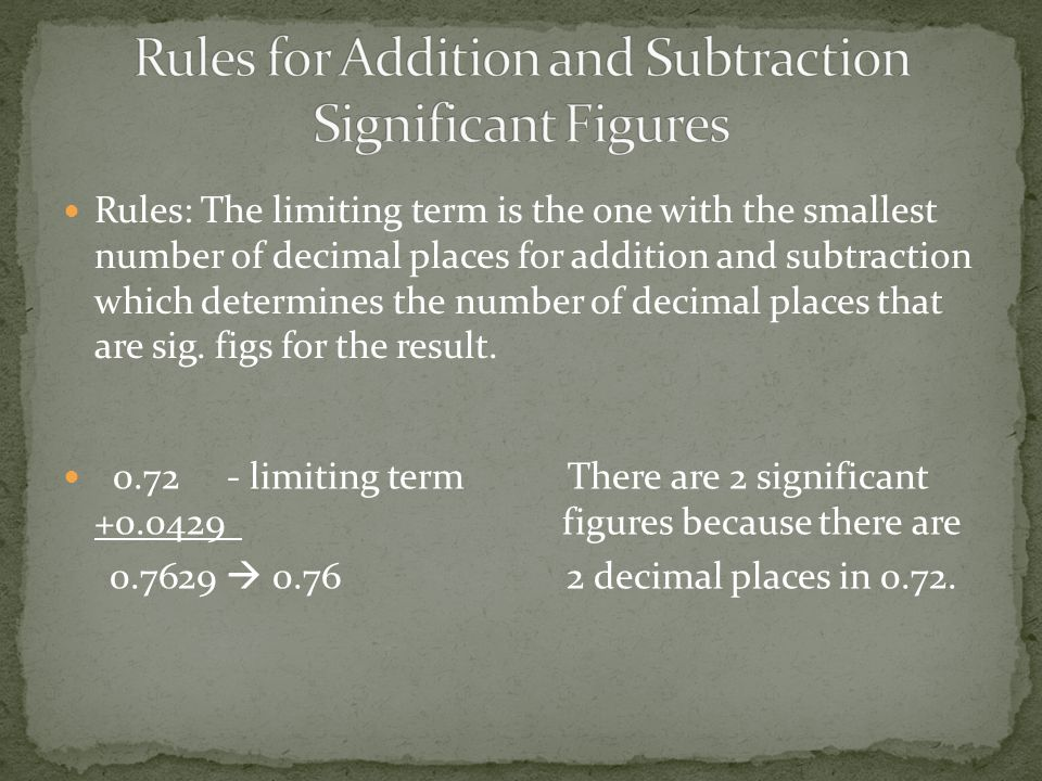 Rules: The limiting term is the one with the smallest number of decimal places for addition and subtraction which determines the number of decimal places that are sig.