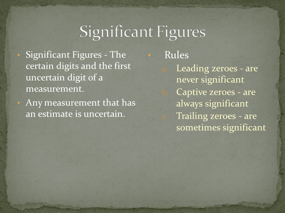 Significant Figures - The certain digits and the first uncertain digit of a measurement.