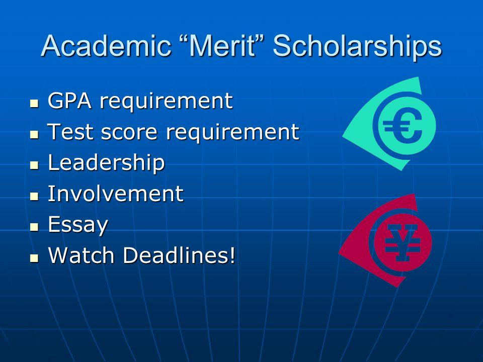 "Academic ""Merit"" Scholarships GPA requirement GPA requirement Test score requirement Test score requirement Leadership Leadership Involvement Involvem"