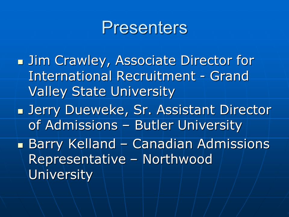 Presenters Jim Crawley, Associate Director for International Recruitment - Grand Valley State University Jim Crawley, Associate Director for International Recruitment - Grand Valley State University Jerry Dueweke, Sr.