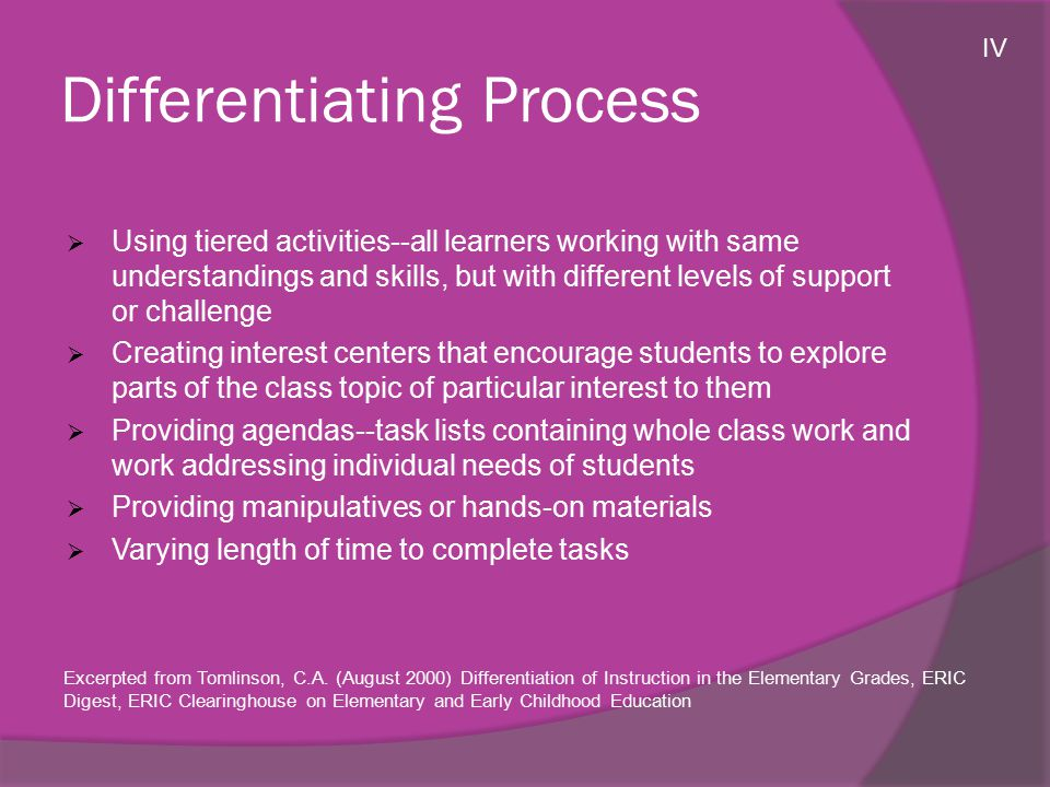 Differentiating Process  Using tiered activities--all learners working with same understandings and skills, but with different levels of support or c