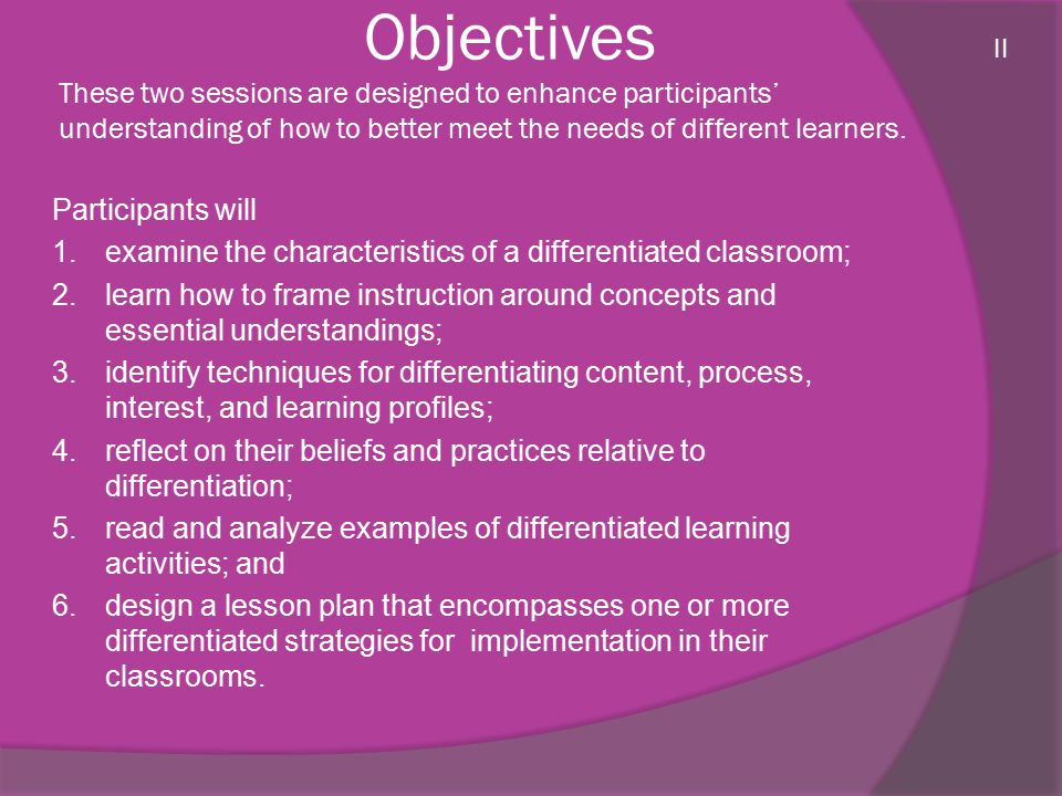 Objectives These two sessions are designed to enhance participants' understanding of how to better meet the needs of different learners.