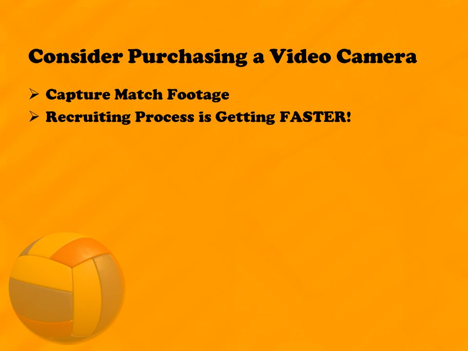Consider Purchasing a Video Camera  Capture Match Footage  Recruiting Process is Getting FASTER!