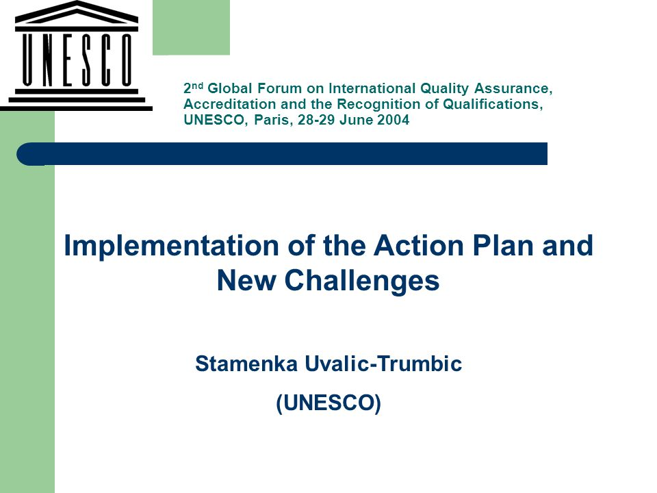 , Implementation of the Action Plan and New Challenges Stamenka Uvalic-Trumbic (UNESCO) 2 nd Global Forum on International Quality Assurance, Accredit