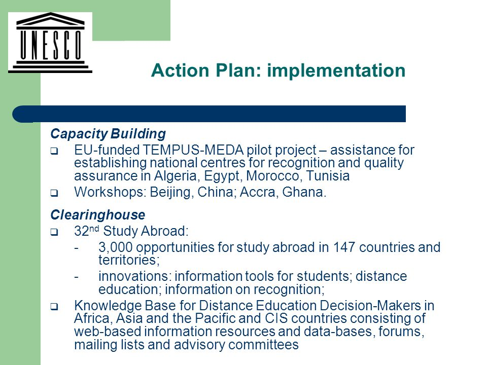 Capacity Building  EU-funded TEMPUS-MEDA pilot project – assistance for establishing national centres for recognition and quality assurance in Algeria, Egypt, Morocco, Tunisia  Workshops: Beijing, China; Accra, Ghana.