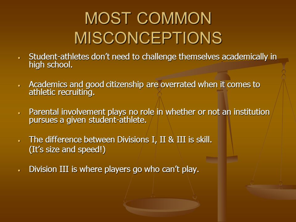 MOST COMMON MISCONCEPTIONS Student-athletes don't need to challenge themselves academically in high school.