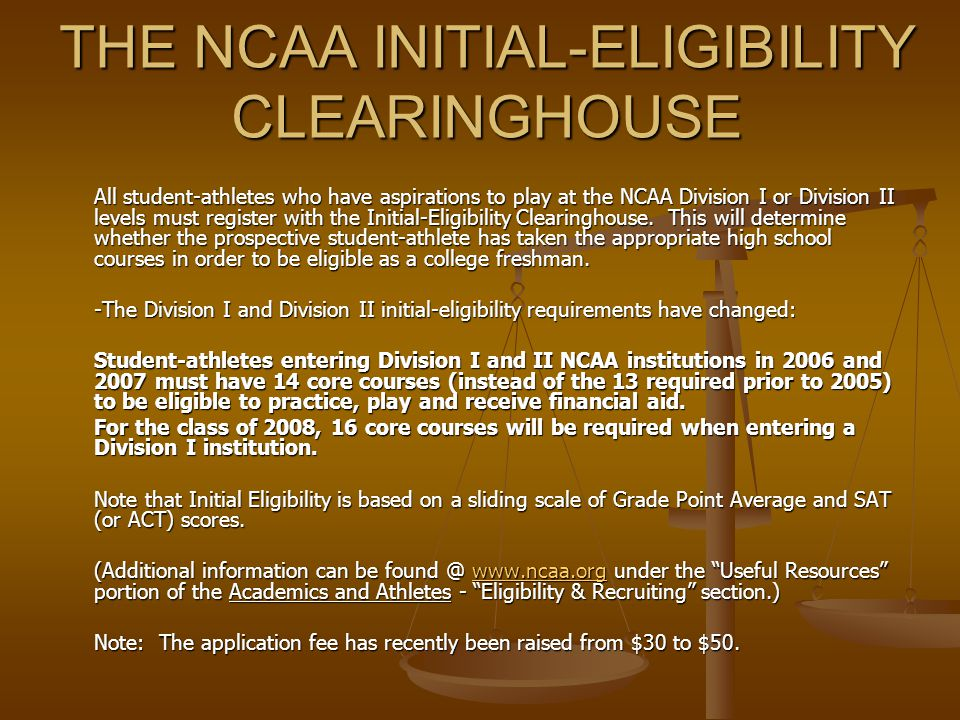 THE NCAA INITIAL-ELIGIBILITY CLEARINGHOUSE All student-athletes who have aspirations to play at the NCAA Division I or Division II levels must register with the Initial-Eligibility Clearinghouse.