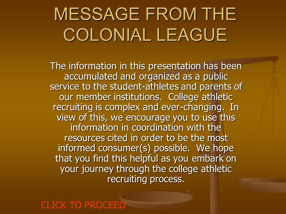 MESSAGE FROM THE COLONIAL LEAGUE The information in this presentation has been accumulated and organized as a public service to the student-athletes a