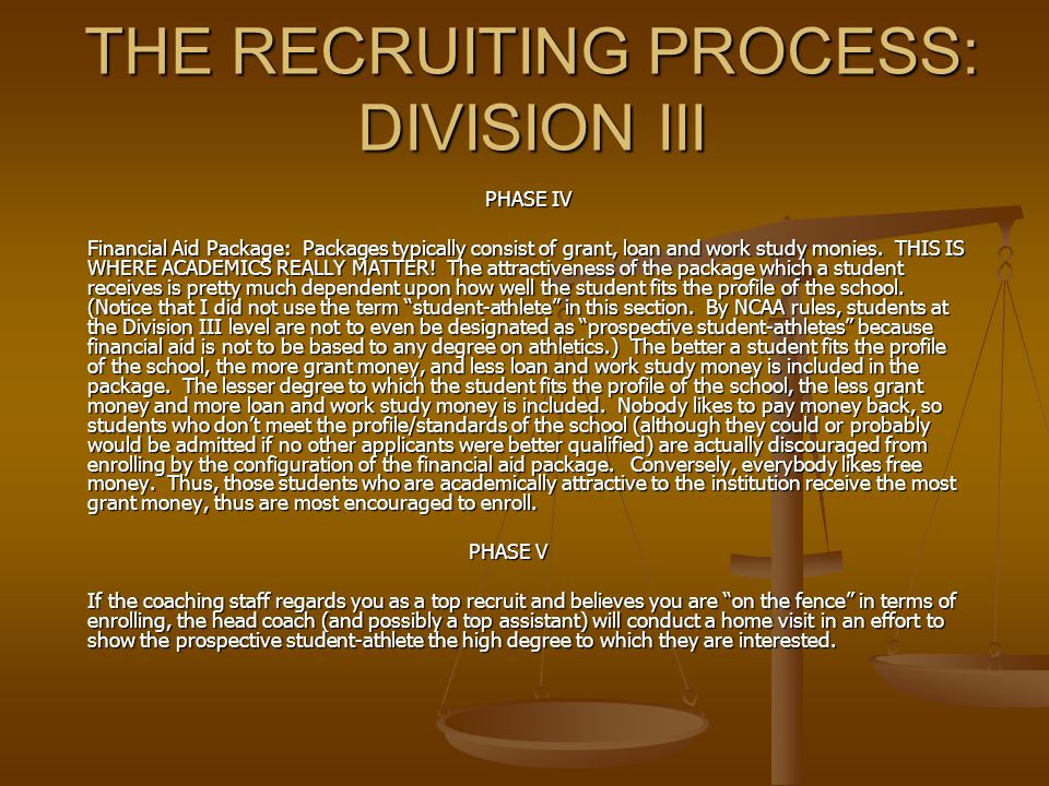 THE RECRUITING PROCESS: DIVISION III PHASE IV Financial Aid Package: Packages typically consist of grant, loan and work study monies.