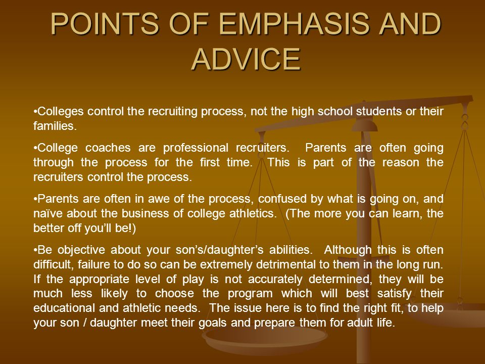POINTS OF EMPHASIS AND ADVICE Colleges control the recruiting process, not the high school students or their families.