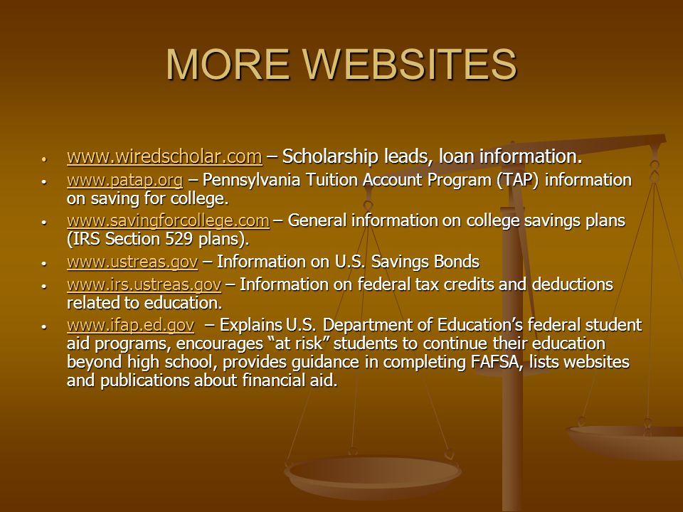 MORE WEBSITES www.wiredscholar.com – Scholarship leads, loan information.