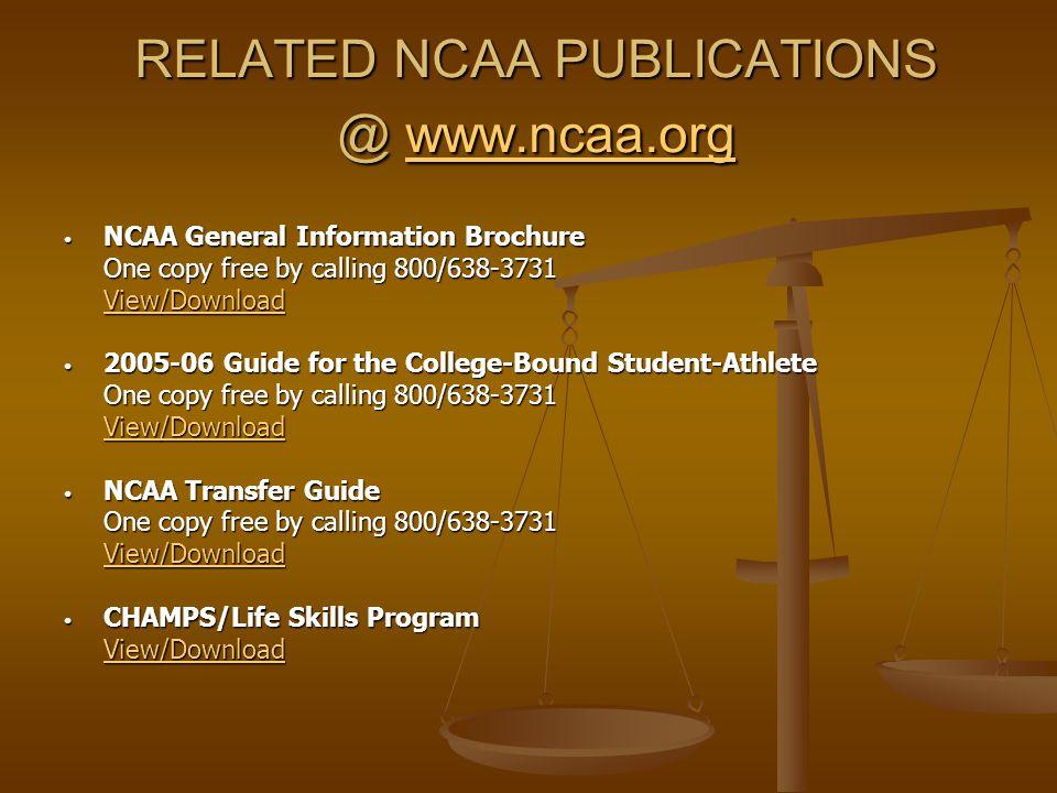 RELATED NCAA PUBLICATIONS @ www.ncaa.org www.ncaa.org NCAA General Information Brochure NCAA General Information Brochure One copy free by calling 800