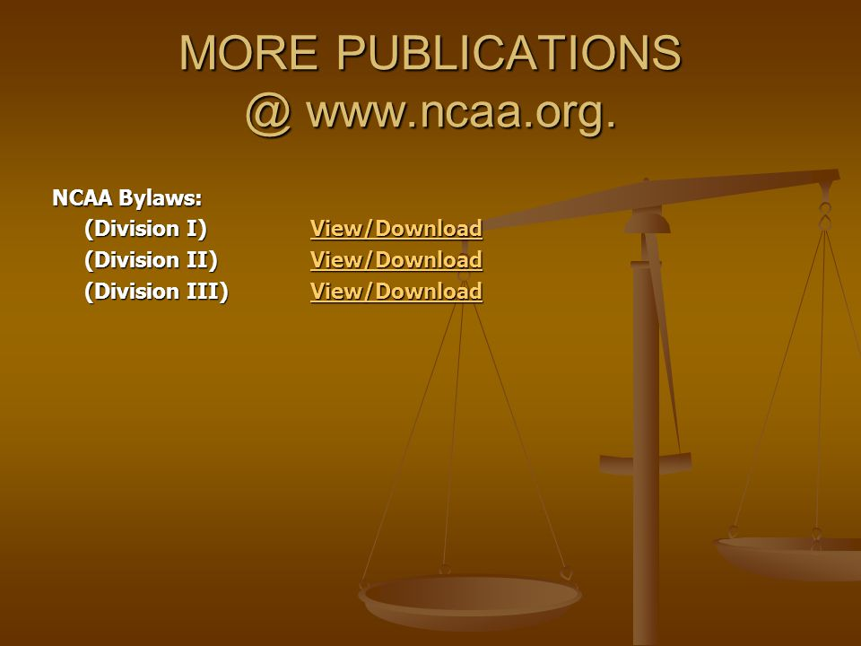 MORE PUBLICATIONS @ www.ncaa.org. NCAA Bylaws: (Division I) View/Download (Division I) View/DownloadView/Download (Division II) View/Download View/Dow
