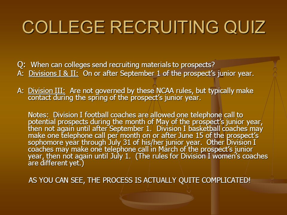 COLLEGE RECRUITING QUIZ Q: When can colleges send recruiting materials to prospects.