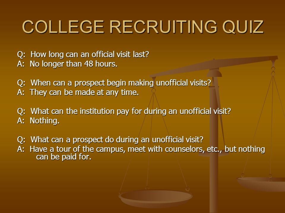 COLLEGE RECRUITING QUIZ Q: How long can an official visit last.