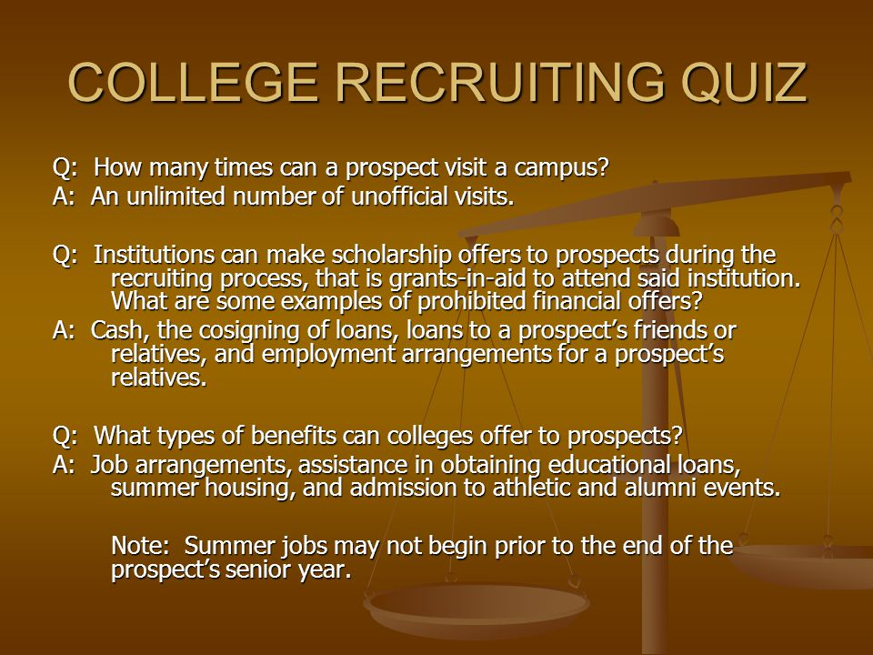 COLLEGE RECRUITING QUIZ Q: How many times can a prospect visit a campus? A: An unlimited number of unofficial visits. Q: Institutions can make scholar