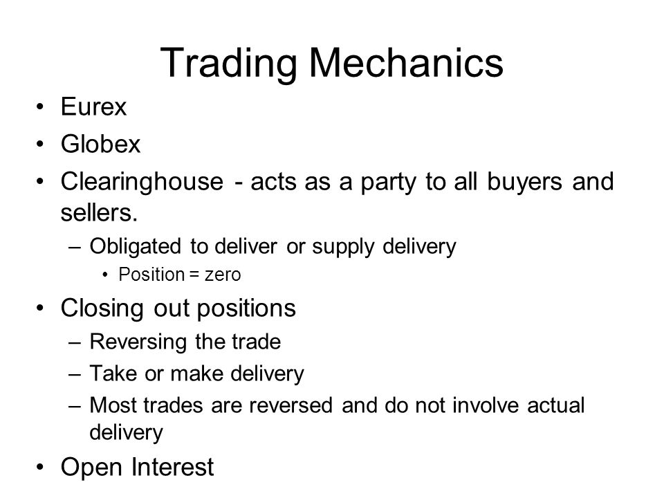 Eurex Globex Clearinghouse - acts as a party to all buyers and sellers.