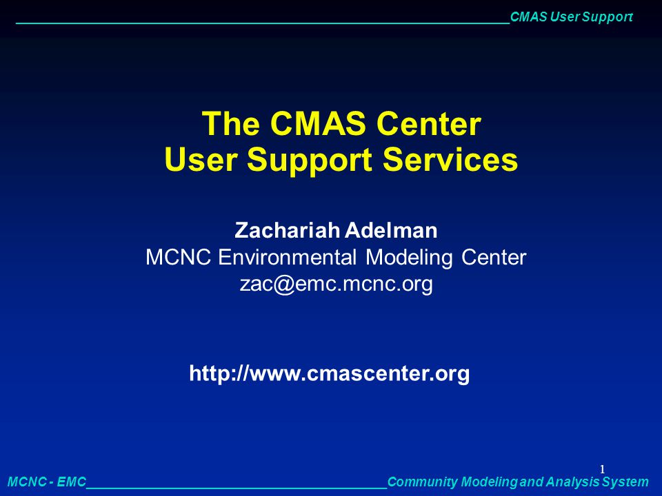 _____________________________________________________________________CMAS User Support MCNC - EMC__________________________________________Community Modeling and Analysis System 2 What is the CMAS.