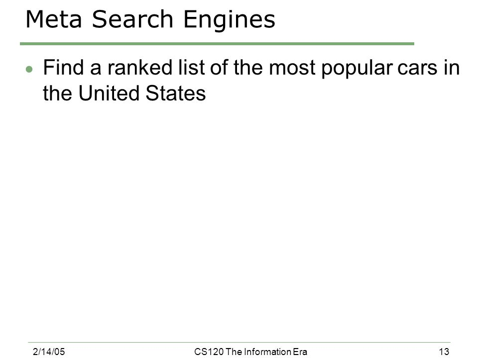 13 2/14/05CS120 The Information Era Meta Search Engines  Find a ranked list of the most popular cars in the United States