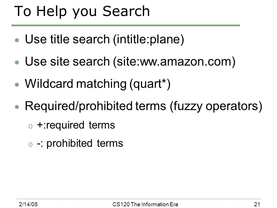 21 2/14/05CS120 The Information Era To Help you Search  Use title search (intitle:plane)  Use site search (site:ww.amazon.com)  Wildcard matching (