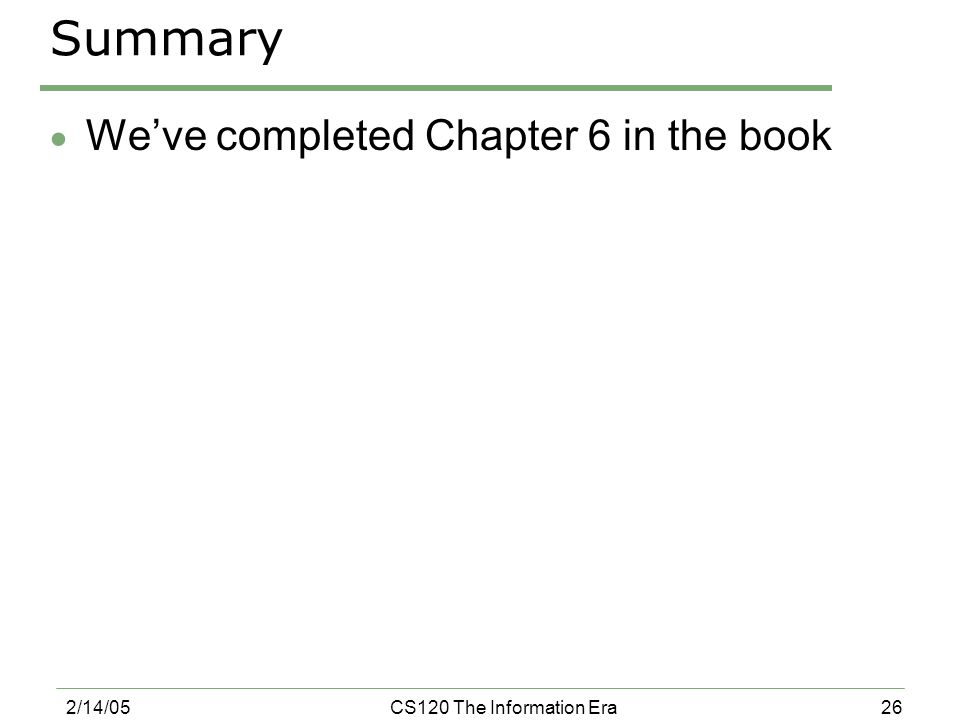 26 2/14/05CS120 The Information Era Summary  We've completed Chapter 6 in the book