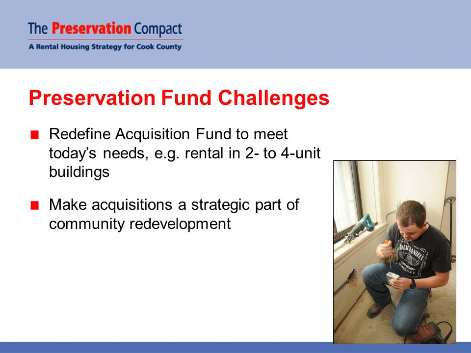 Preservation Fund Challenges Redefine Acquisition Fund to meet today's needs, e.g.
