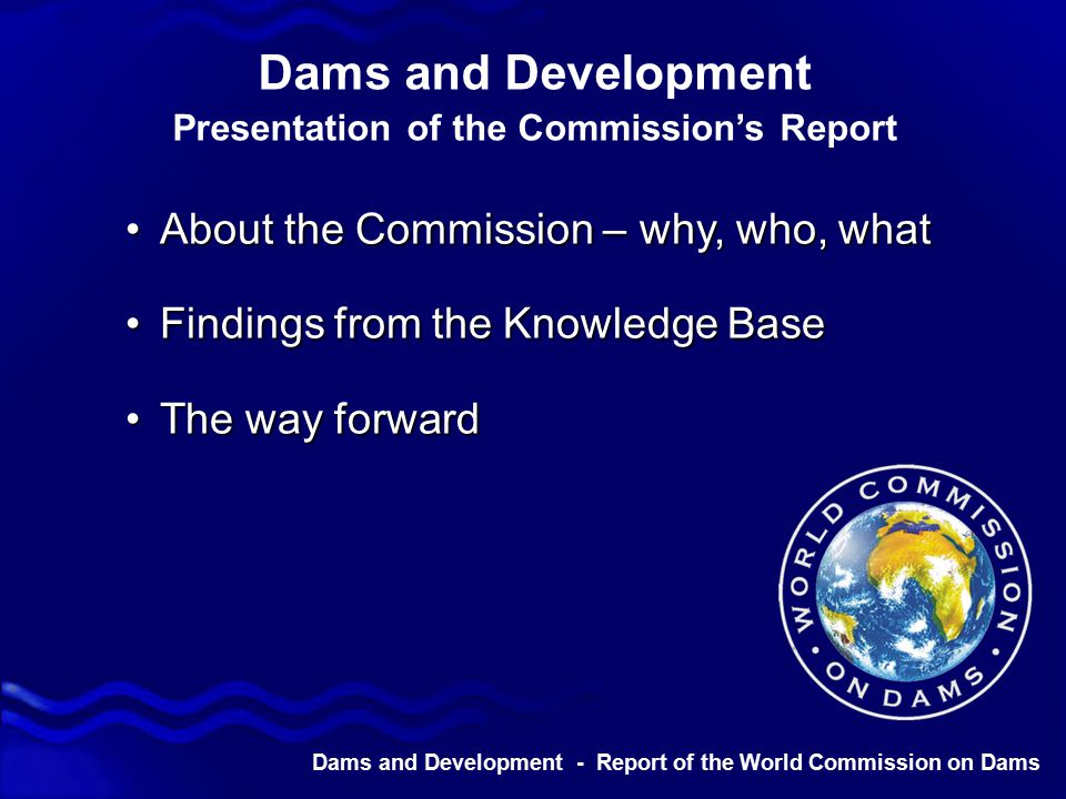 Dams and Development - Report of the World Commission on Dams Katrina slides from 101 - McPhee -Narmada -3 Gorges -- indigenous rights, big Development, the energy paradigm and green house gases