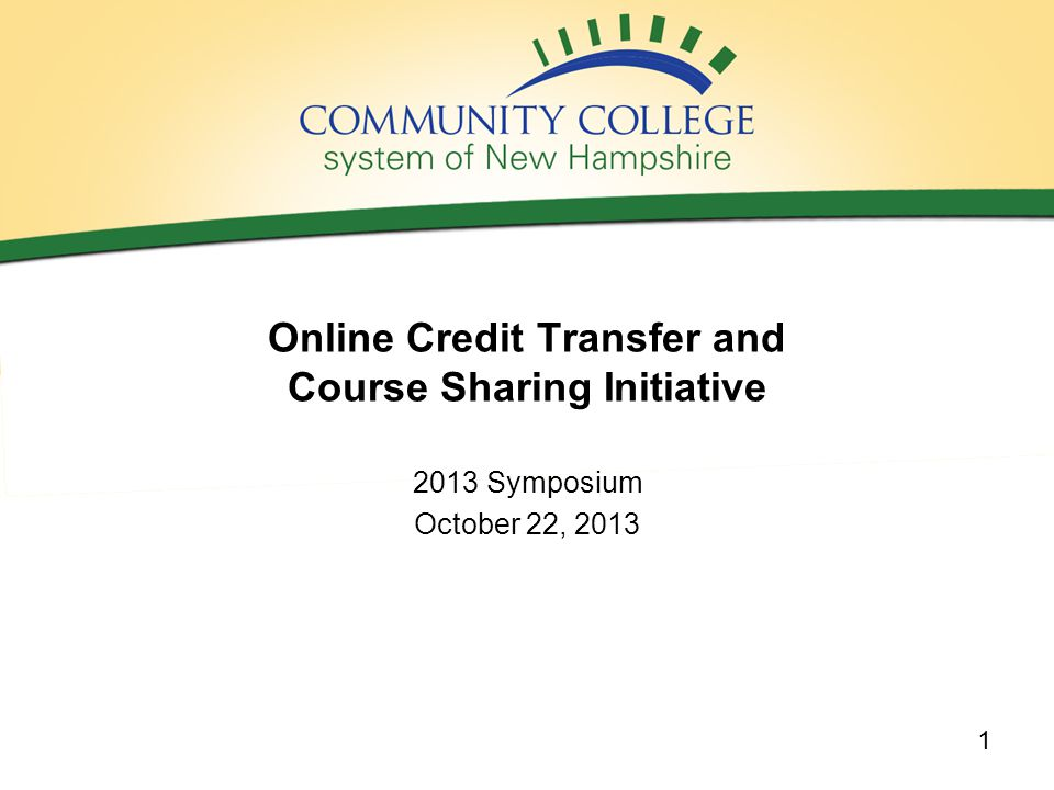 Online Credit Transfer and Course Sharing Initiative 2013 Symposium October 22, 2013 1