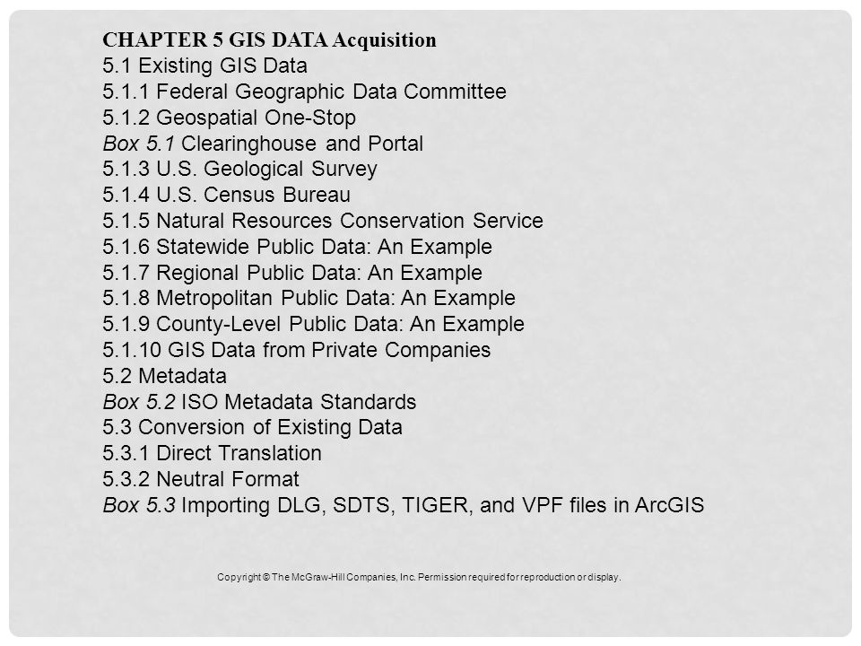 CHAPTER 5 GIS DATA Acquisition 5.1 Existing GIS Data 5.1.1 Federal Geographic Data Committee 5.1.2 Geospatial One-Stop Box 5.1 Clearinghouse and Porta