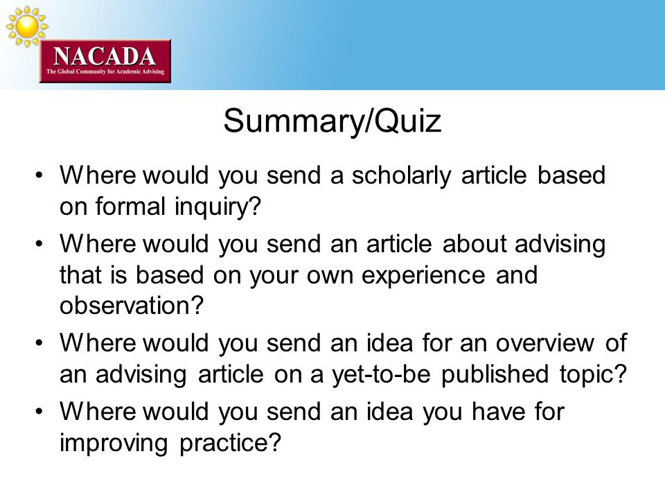 Summary/Quiz Where would you send a scholarly article based on formal inquiry.