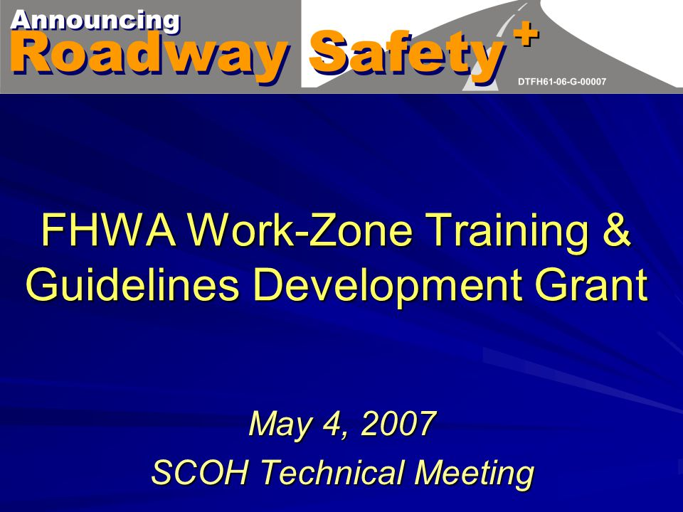 FHWA Work-Zone Training & Guidelines Development Grant May 4, 2007 SCOH Technical Meeting