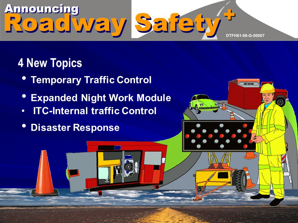 Temporary Traffic Control Expanded Night Work Module ITC-Internal traffic Control Disaster Response 4 New Topics + +