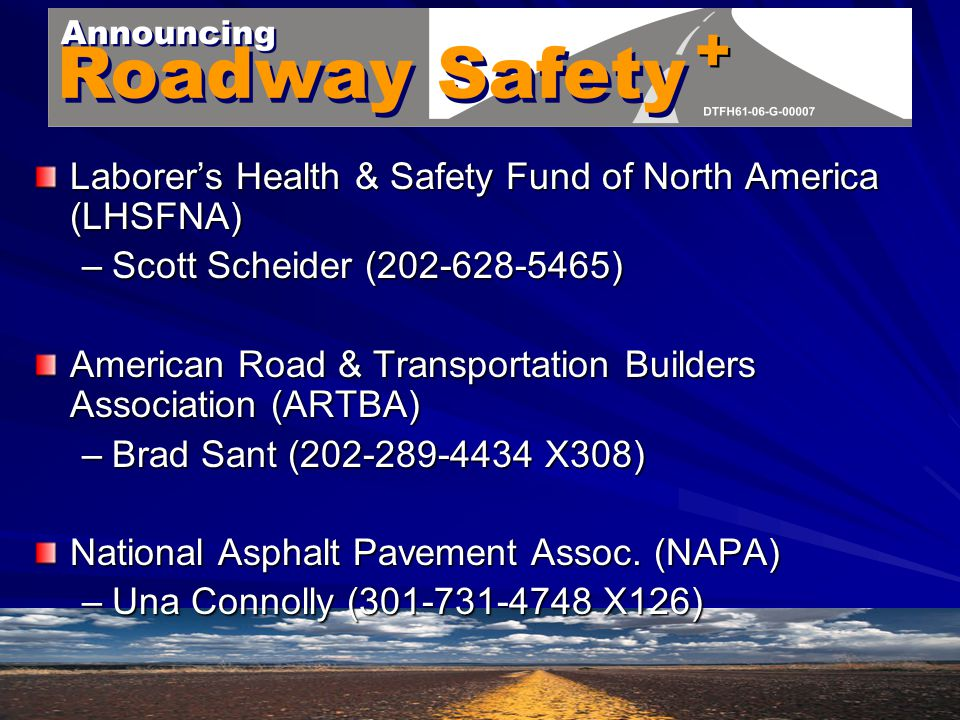 Laborer's Health & Safety Fund of North America (LHSFNA) –Scott Scheider (202-628-5465) American Road & Transportation Builders Association (ARTBA) –Brad Sant (202-289-4434 X308) National Asphalt Pavement Assoc.
