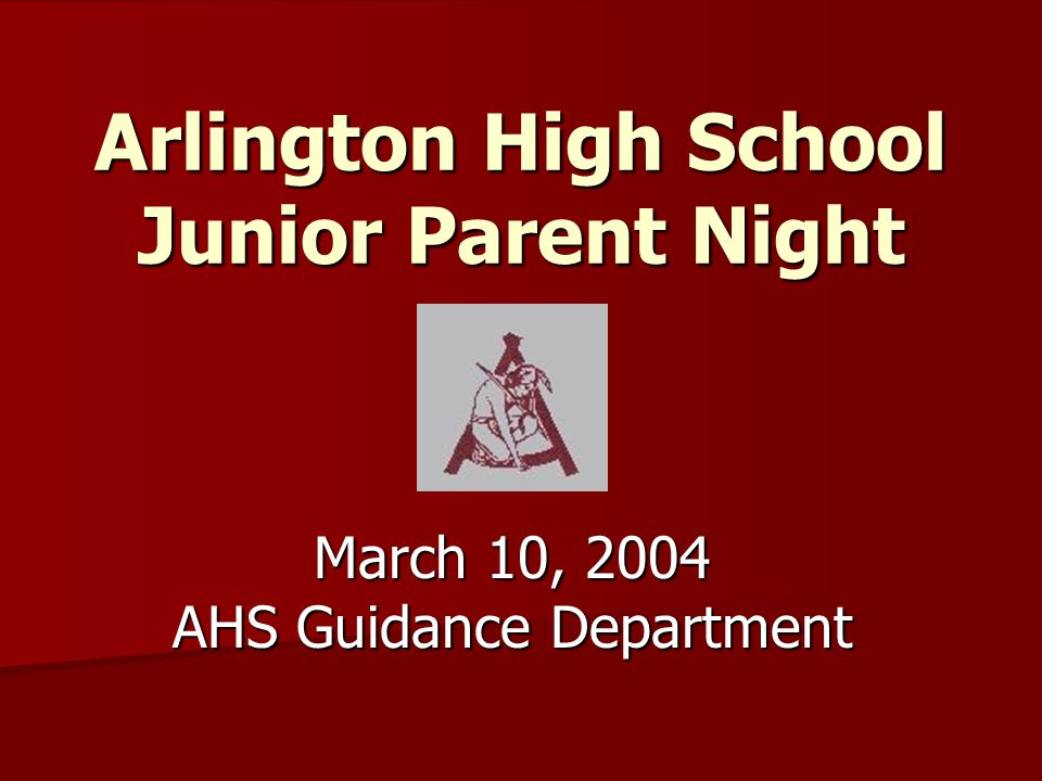 Arlington High School Junior Parent Night March 10, 2004 AHS Guidance Department