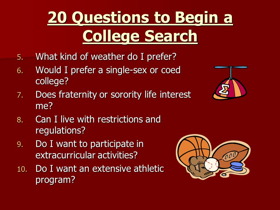 20 Questions to Begin a College Search 5. What kind of weather do I prefer.