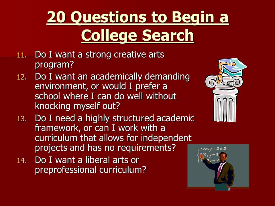20 Questions to Begin a College Search 11. Do I want a strong creative arts program.