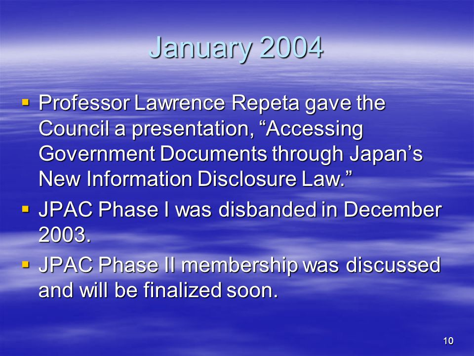 "10 January 2004  Professor Lawrence Repeta gave the Council a presentation, ""Accessing Government Documents through Japan's New Information Disclosur"