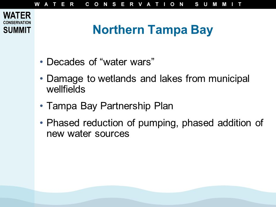 Northern Tampa Bay Decades of water wars Damage to wetlands and lakes from municipal wellfields Tampa Bay Partnership Plan Phased reduction of pumping, phased addition of new water sources