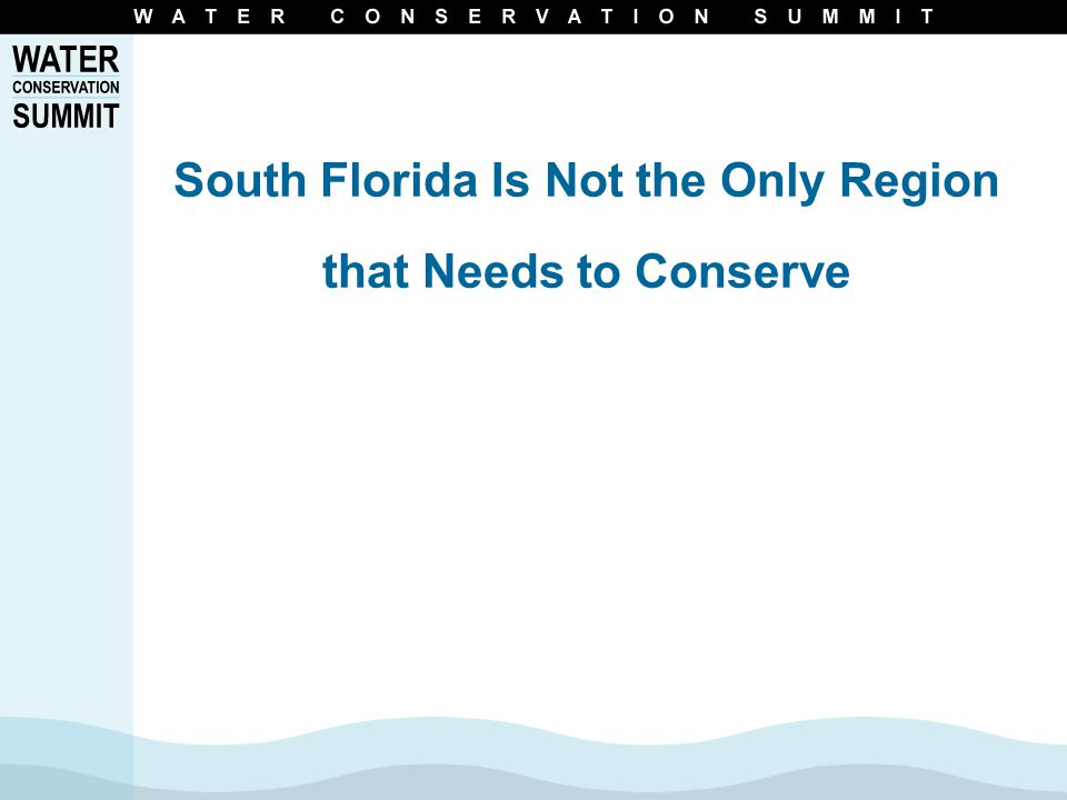 Conserve Florida Improve the measurement and evaluation of water conservation programs and practices Ensure regulatory frameworks adequately support flexibility in the design of the programs Emphasize outcomes Enhance assistance and information sharing for continued improvement through assessment and adjustment