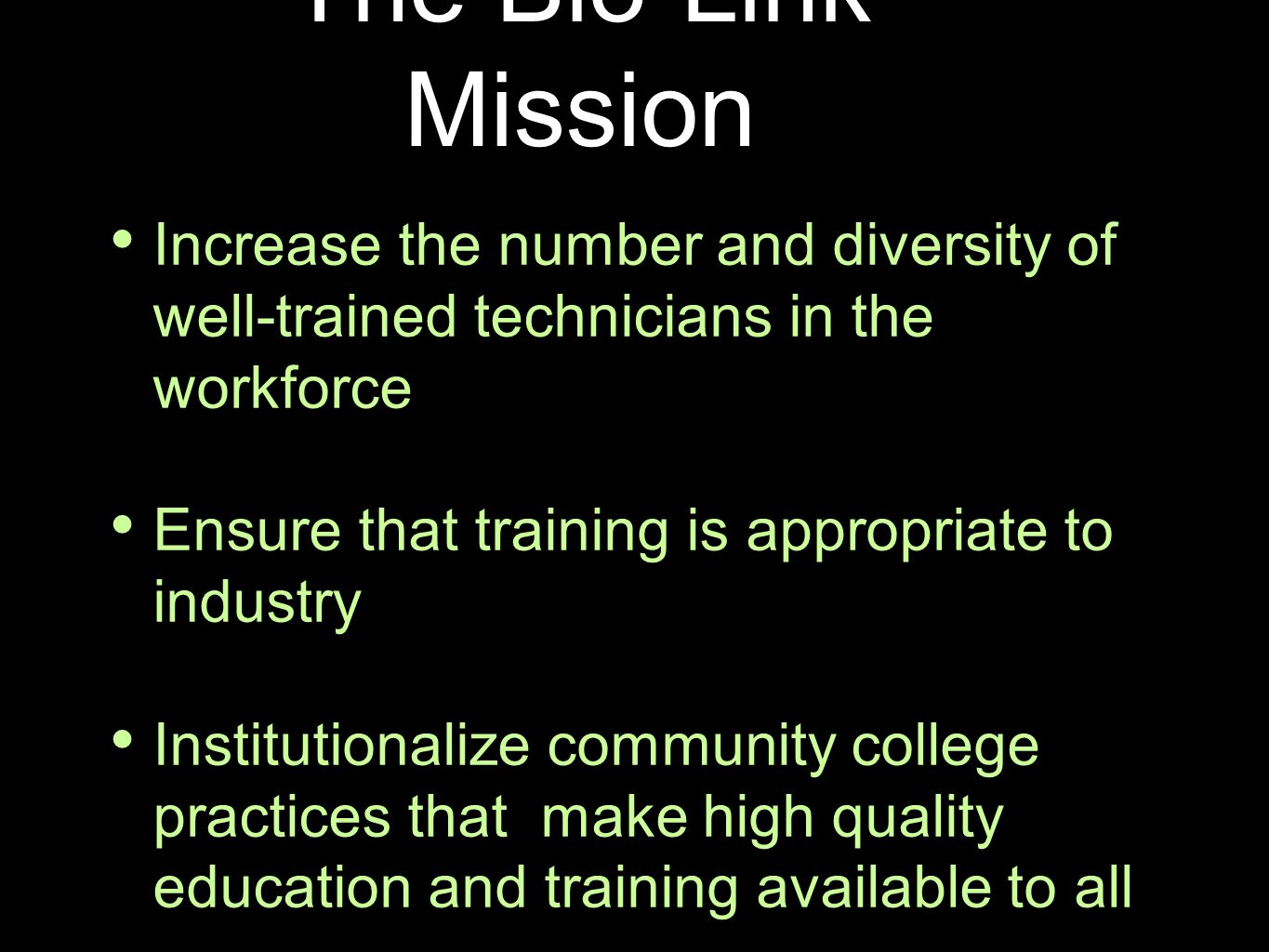 The Bio-Link Mission Increase the number and diversity of well-trained technicians in the workforce Ensure that training is appropriate to industry Institutionalize community college practices that make high quality education and training available to all