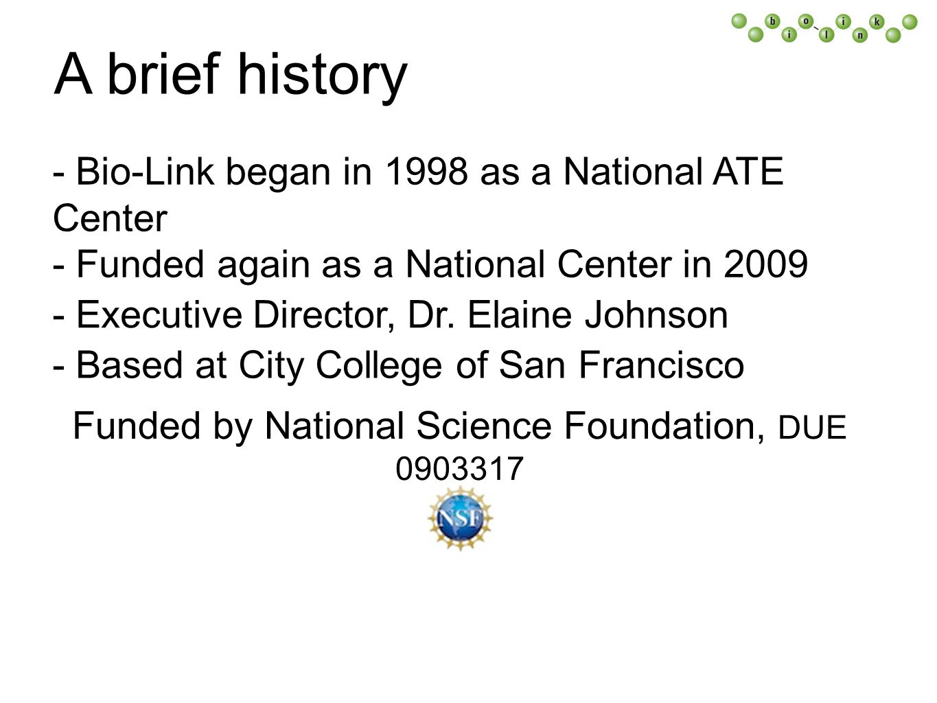 A brief history - Bio-Link began in 1998 as a National ATE Center - Funded again as a National Center in 2009 - Executive Director, Dr.