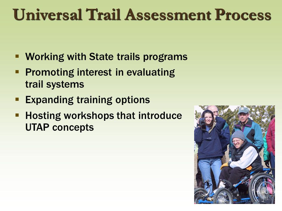  Working with State trails programs  Promoting interest in evaluating trail systems  Expanding training options  Hosting workshops that introduce