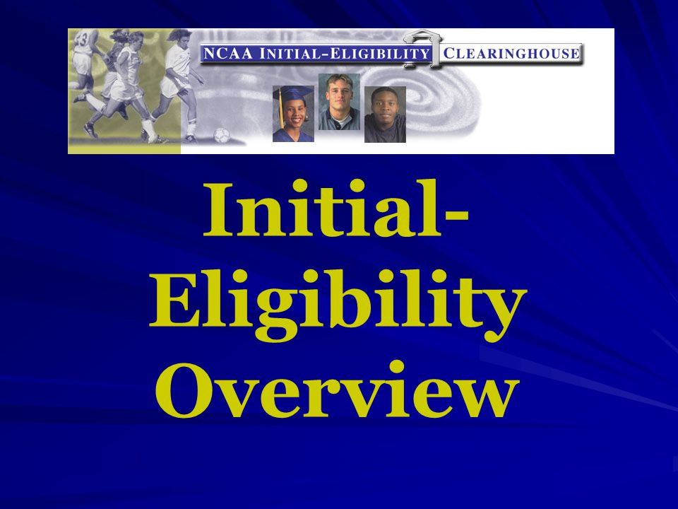 Initial- Eligibility Overview