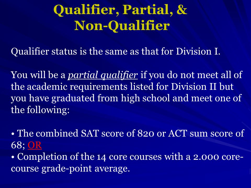 Qualifier, Partial, & Non-Qualifier Qualifier status is the same as that for Division I.