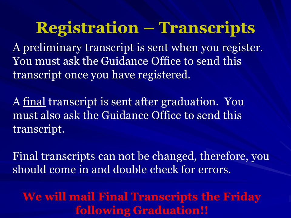 Registration – Transcripts A preliminary transcript is sent when you register.