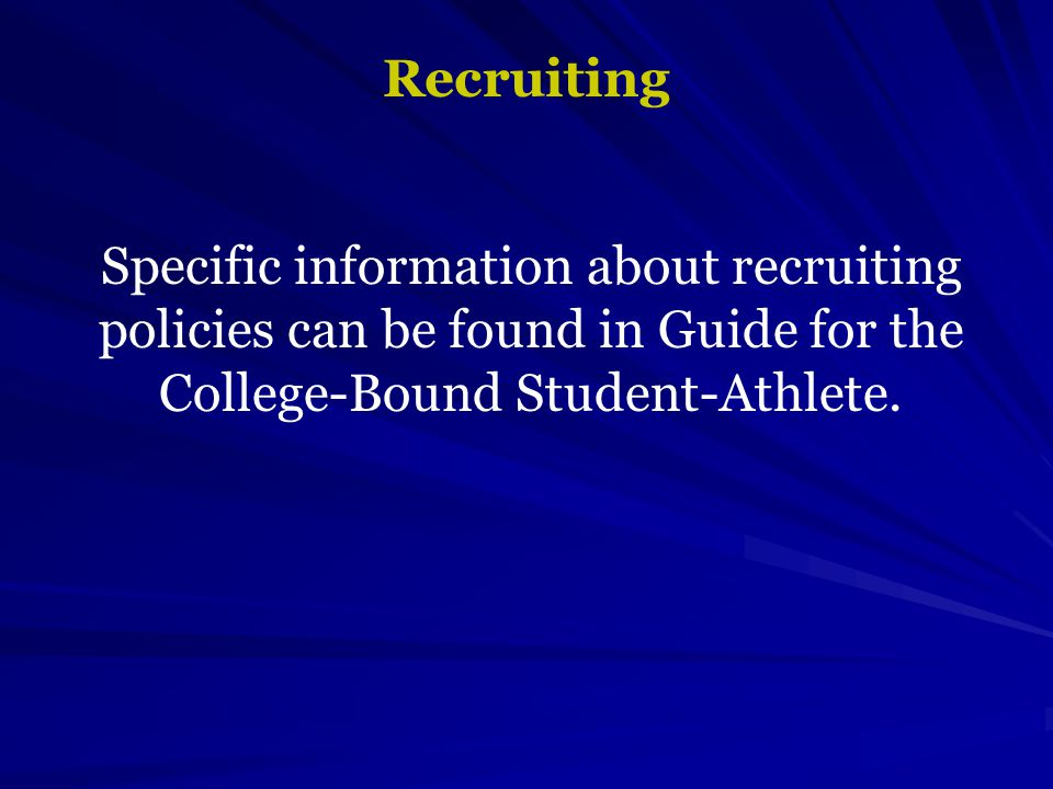 Recruiting Specific information about recruiting policies can be found in Guide for the College-Bound Student-Athlete.