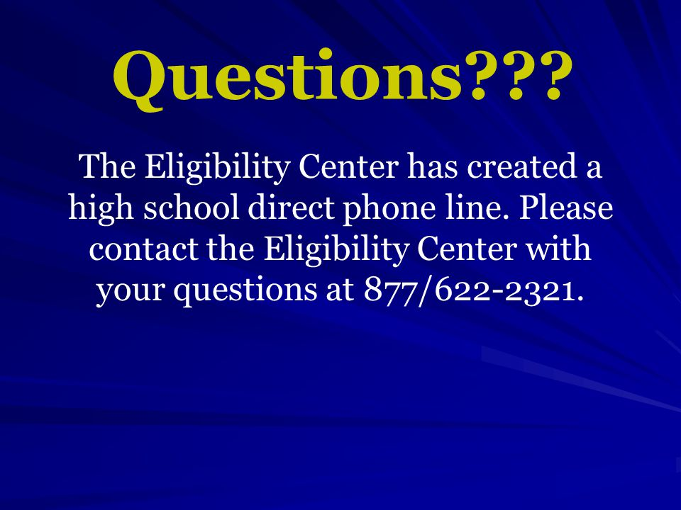 The Eligibility Center has created a high school direct phone line.